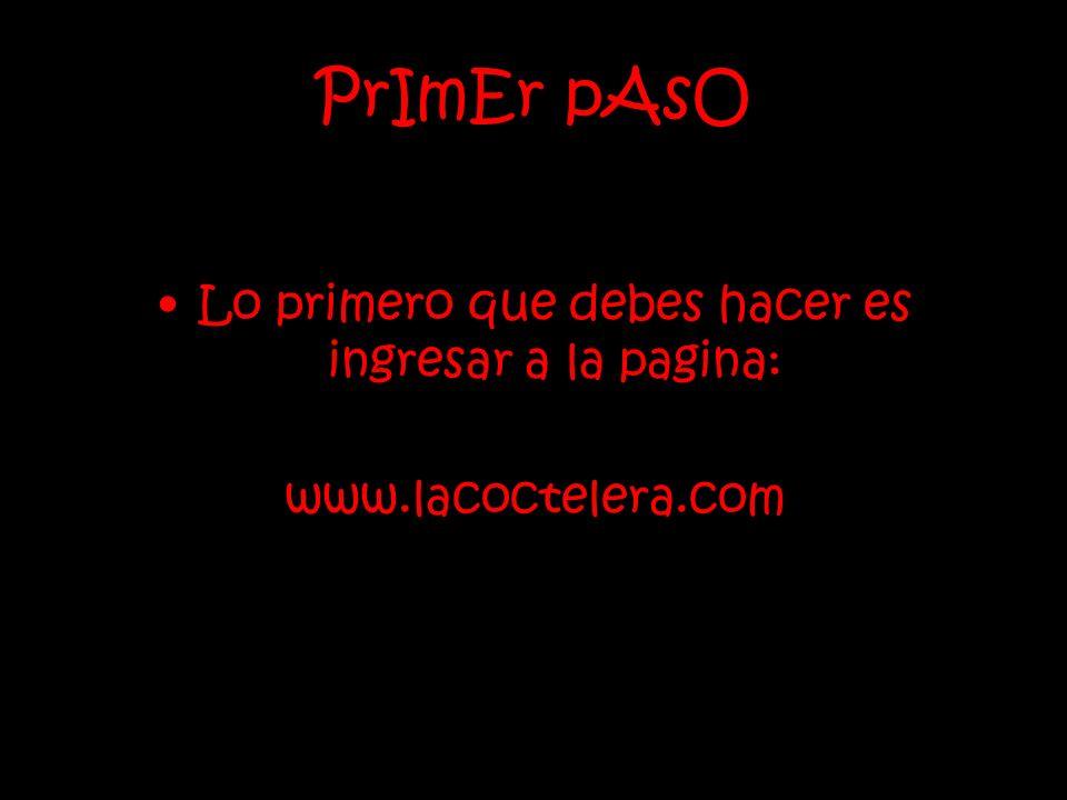 PrImEr pAsO Lo primero que debes hacer es ingresar a la pagina: www.lacoctelera.com