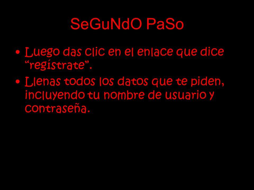 SeGuNdO PaSo Luego das clic en el enlace que dice regístrate.