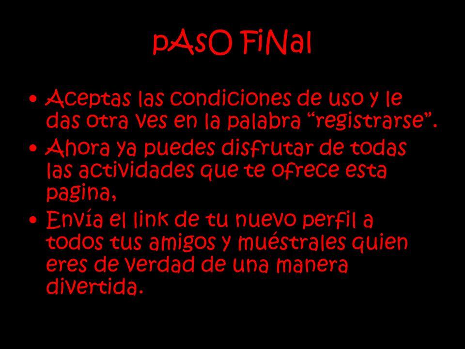 pAsO FiNal Aceptas las condiciones de uso y le das otra ves en la palabra registrarse. Ahora ya puedes disfrutar de todas las actividades que te ofrec