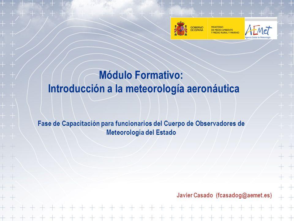 Introducción a la meteorología aeronáutica 1 Módulo Formativo: Introducción a la meteorología aeronáutica Fase de Capacitación para funcionarios del C