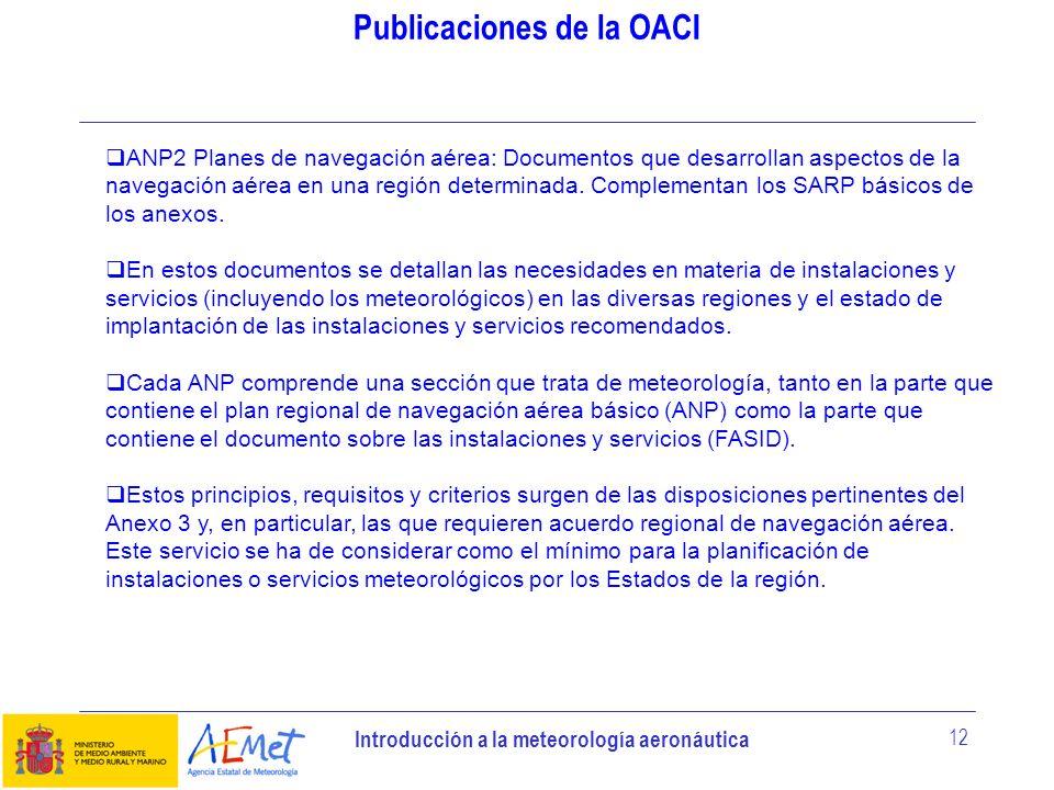 Introducción a la meteorología aeronáutica 12 Publicaciones de la OACI ANP2 Planes de navegación aérea: Documentos que desarrollan aspectos de la nave