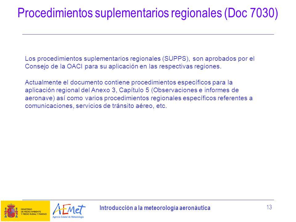 Introducción a la meteorología aeronáutica 13 Procedimientos suplementarios regionales (Doc 7030) Los procedimientos suplementarios regionales (SUPPS)