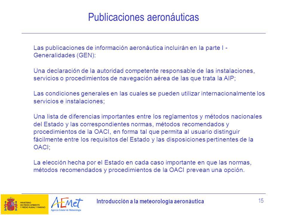 Introducción a la meteorología aeronáutica 15 Publicaciones aeronáuticas Las publicaciones de información aeronáutica incluirán en la parte I - Genera