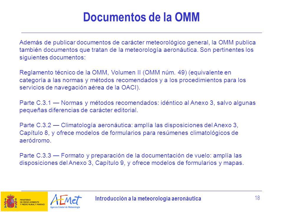 Introducción a la meteorología aeronáutica 18 Documentos de la OMM Además de publicar documentos de carácter meteorológico general, la OMM publica tam