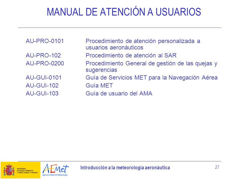 Introducción a la meteorología aeronáutica 21 MANUAL DE ATENCIÓN A USUARIOS AU-PRO-0101Procedimiento de atención personalizada a usuarios aeronáuticos