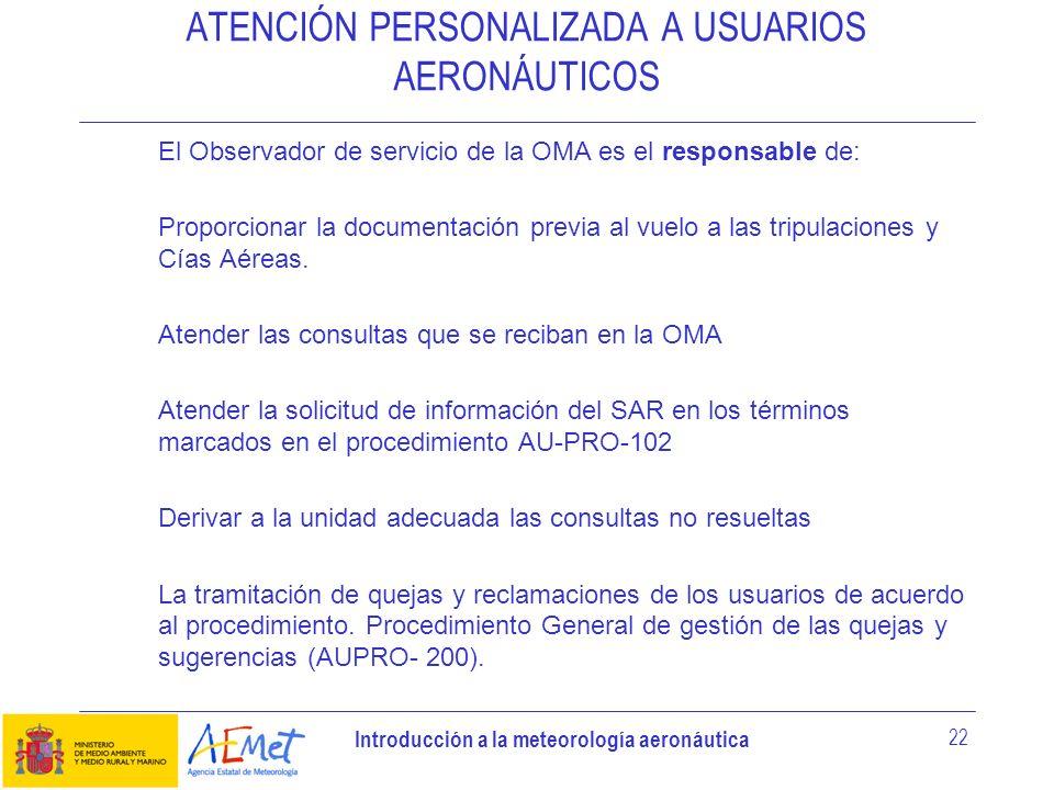 Introducción a la meteorología aeronáutica 22 ATENCIÓN PERSONALIZADA A USUARIOS AERONÁUTICOS El Observador de servicio de la OMA es el responsable de: