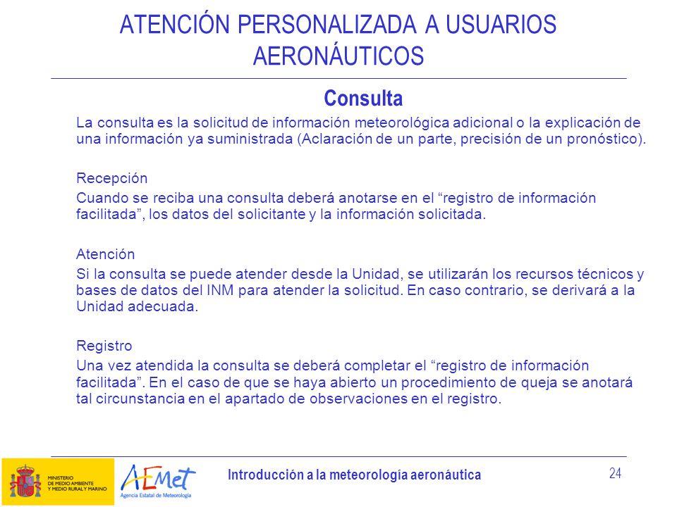 Introducción a la meteorología aeronáutica 24 ATENCIÓN PERSONALIZADA A USUARIOS AERONÁUTICOS Consulta La consulta es la solicitud de información meteo
