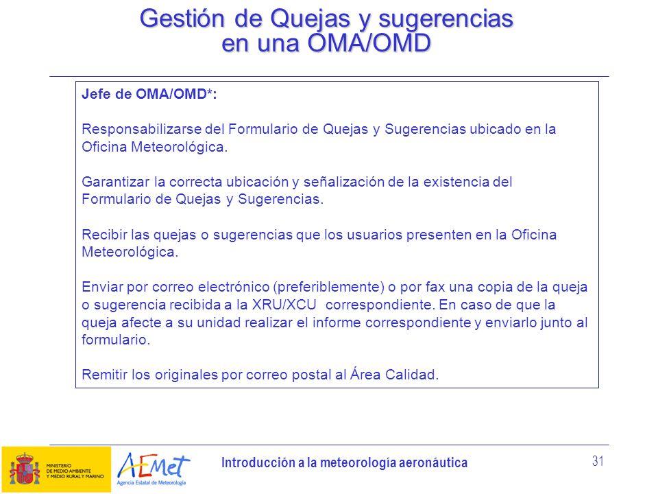 Introducción a la meteorología aeronáutica 31 Gestión de Quejas y sugerencias en una OMA/OMD Jefe de OMA/OMD*: Responsabilizarse del Formulario de Que