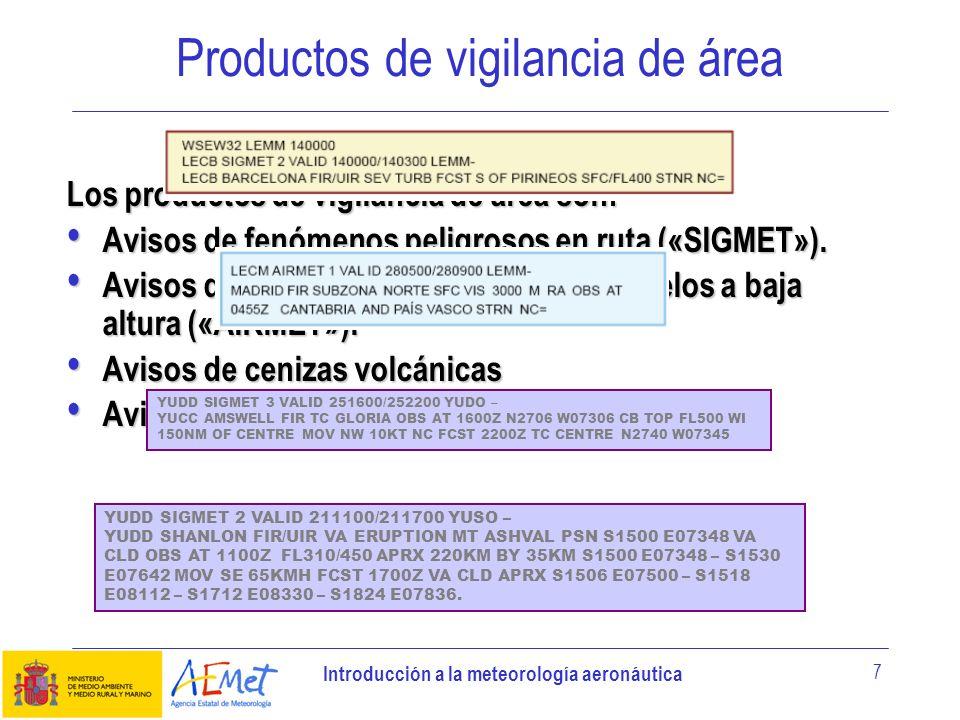 Introducción a la meteorología aeronáutica 7 Productos de vigilancia de área Los productos de vigilancia de área son: Avisos de fenómenos peligrosos e