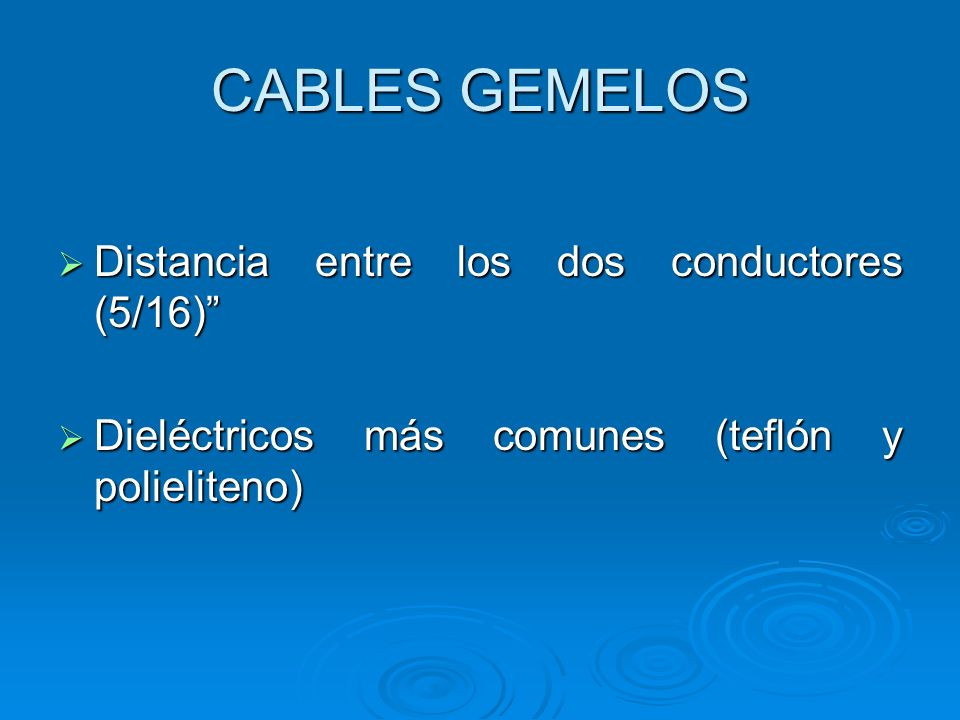 CABLES GEMELOS Distancia entre los dos conductores (5/16) Distancia entre los dos conductores (5/16) Dieléctricos más comunes (teflón y polieliteno) D