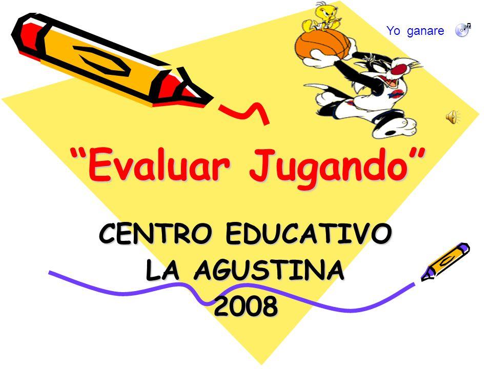 Evaluar Jugando CENTRO EDUCATIVO LA AGUSTINA 2008 Yo ganare