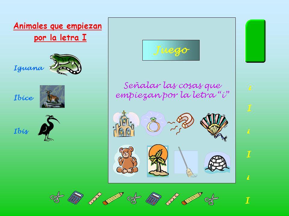 Animales que empiezan por la letra I Iguana i Íbice I Ibis i I i I Señalar las cosas que empiezan por la letra i Juego