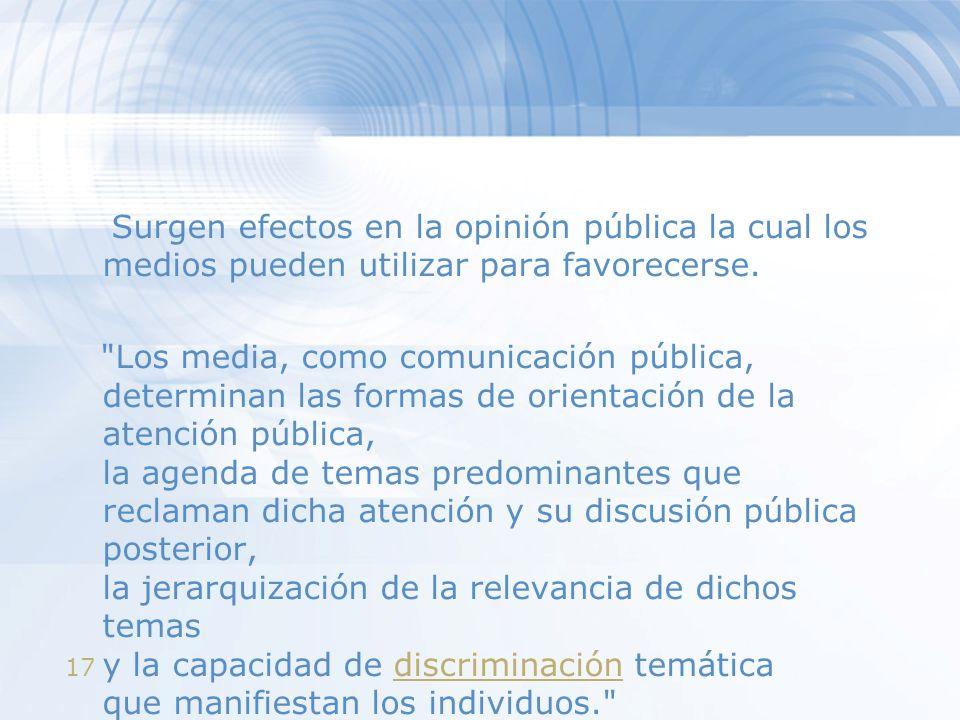 17 Surgen efectos en la opinión pública la cual los medios pueden utilizar para favorecerse.