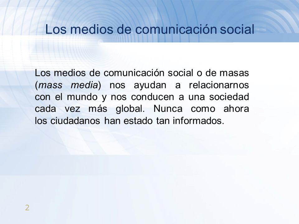 2 Los medios de comunicación social Los medios de comunicación social o de masas (mass media) nos ayudan a relacionarnos con el mundo y nos conducen a