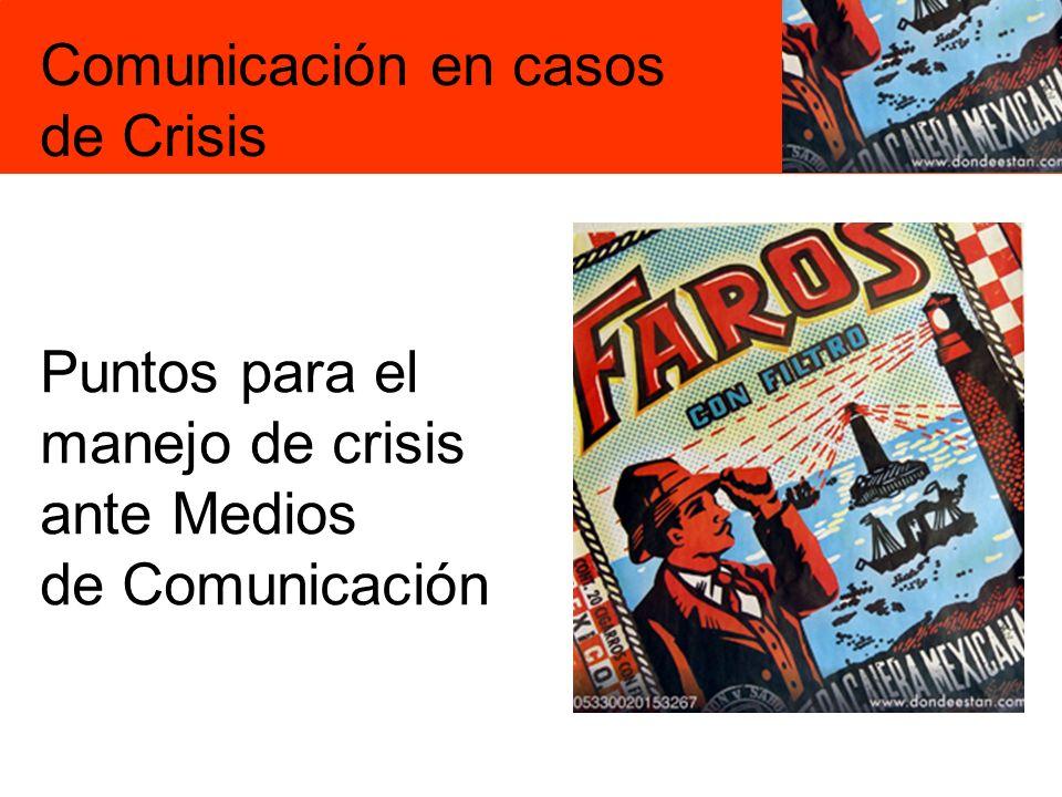 Puntos para el manejo de crisis ante Medios de Comunicación Comunicación en casos de Crisis