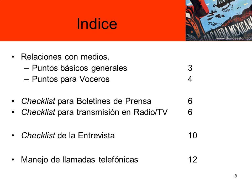 8 Indice Relaciones con medios. –Puntos básicos generales3 –Puntos para Voceros4 Checklist para Boletines de Prensa6 Checklist para transmisión en Rad