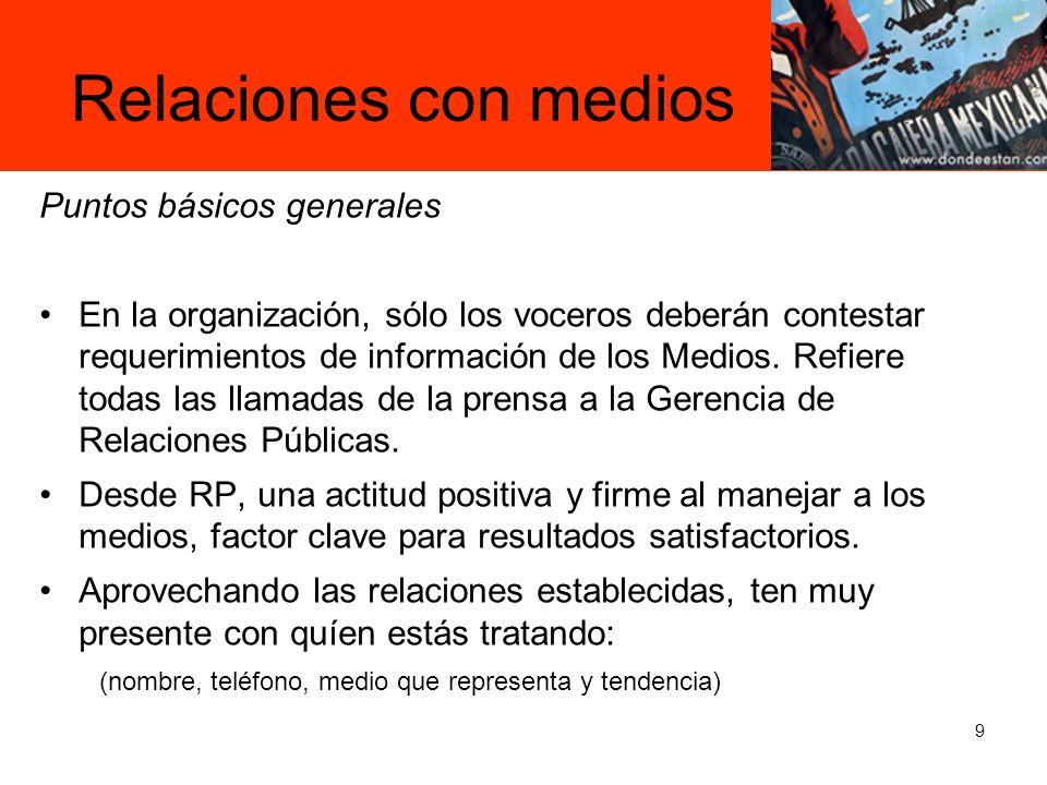 9 Relaciones con medios Puntos básicos generales En la organización, sólo los voceros deberán contestar requerimientos de información de los Medios.
