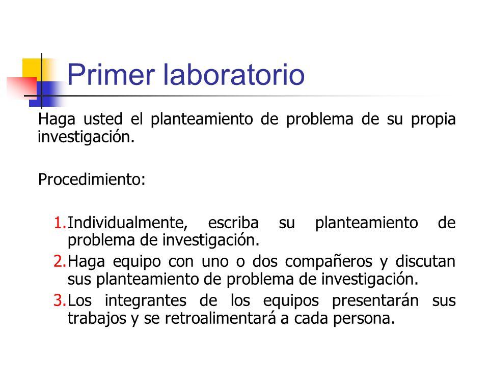 Primer laboratorio Haga usted el planteamiento de problema de su propia investigación. Procedimiento: 1.Individualmente, escriba su planteamiento de p