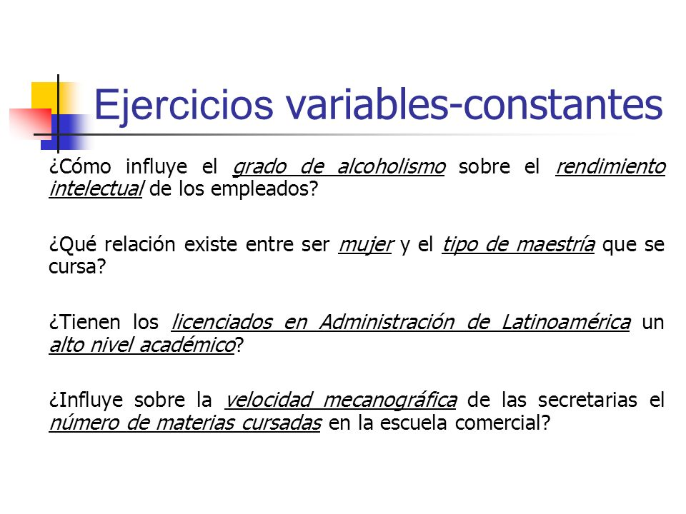 Ejercicios variables-constantes ¿Cómo influye el grado de alcoholismo sobre el rendimiento intelectual de los empleados? ¿Qué relación existe entre se
