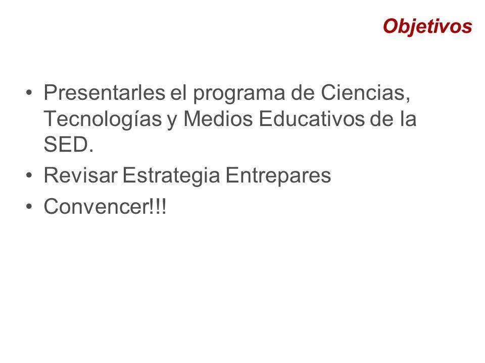 Presentarles el programa de Ciencias, Tecnologías y Medios Educativos de la SED.