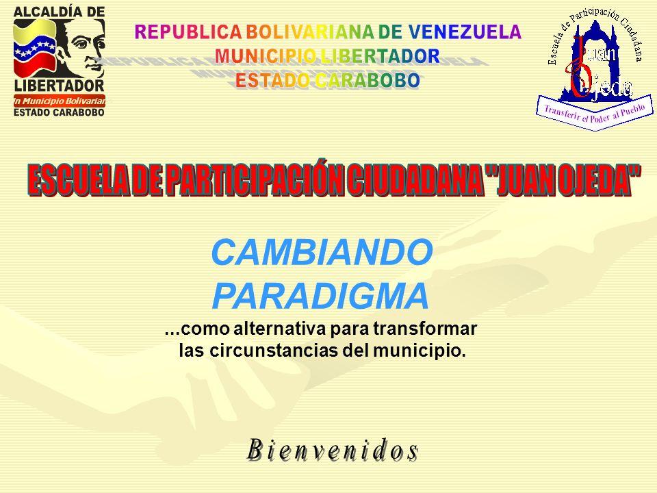 Un Municipio Bolivariano CAMBIANDO PARADIGMA...como alternativa para transformar las circunstancias del municipio.