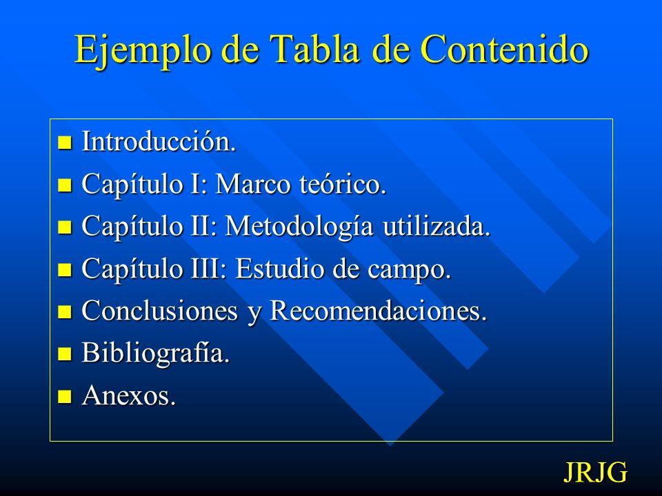 8. TABLA DE CONTENIDO El investigador debe definir los capítulos de trabajo, identificar los objetivos para cada capítulo y los subtemas que incluye c