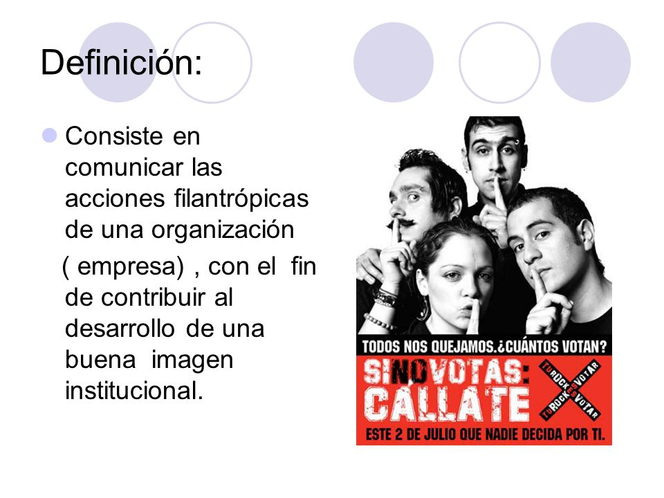Definición: Consiste en comunicar las acciones filantrópicas de una organización ( empresa), con el fin de contribuir al desarrollo de una buena image
