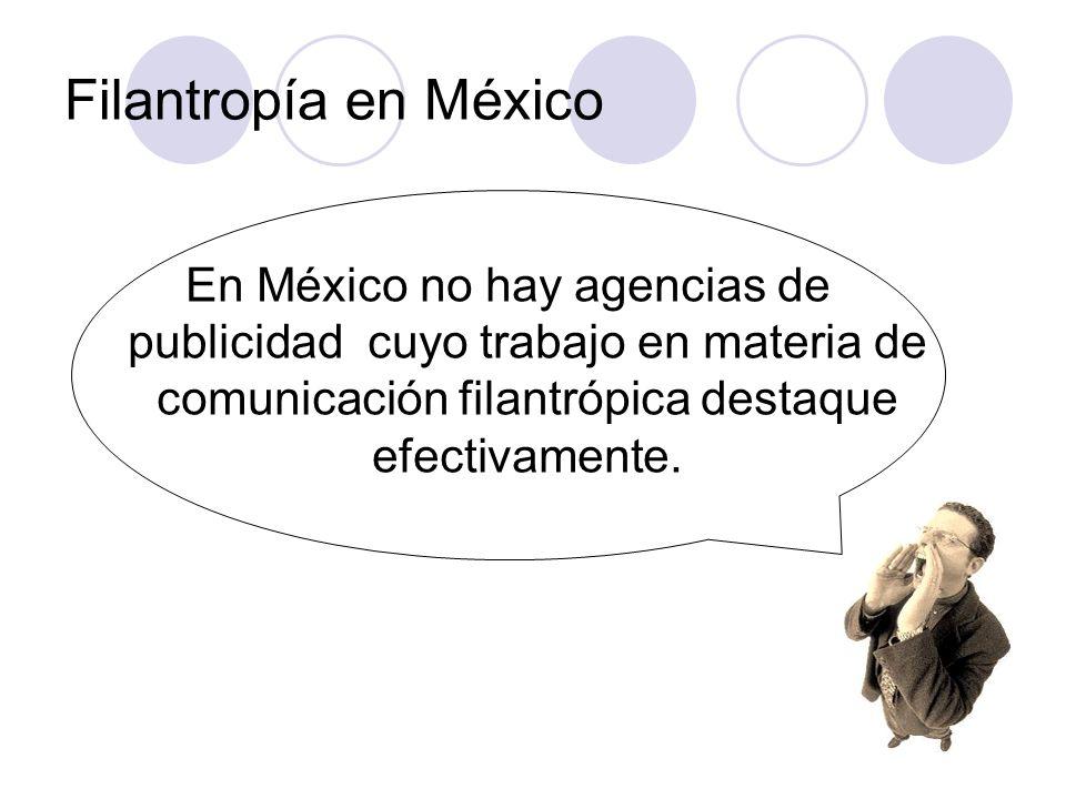 En México no hay agencias de publicidad cuyo trabajo en materia de comunicación filantrópica destaque efectivamente. Filantropía en México