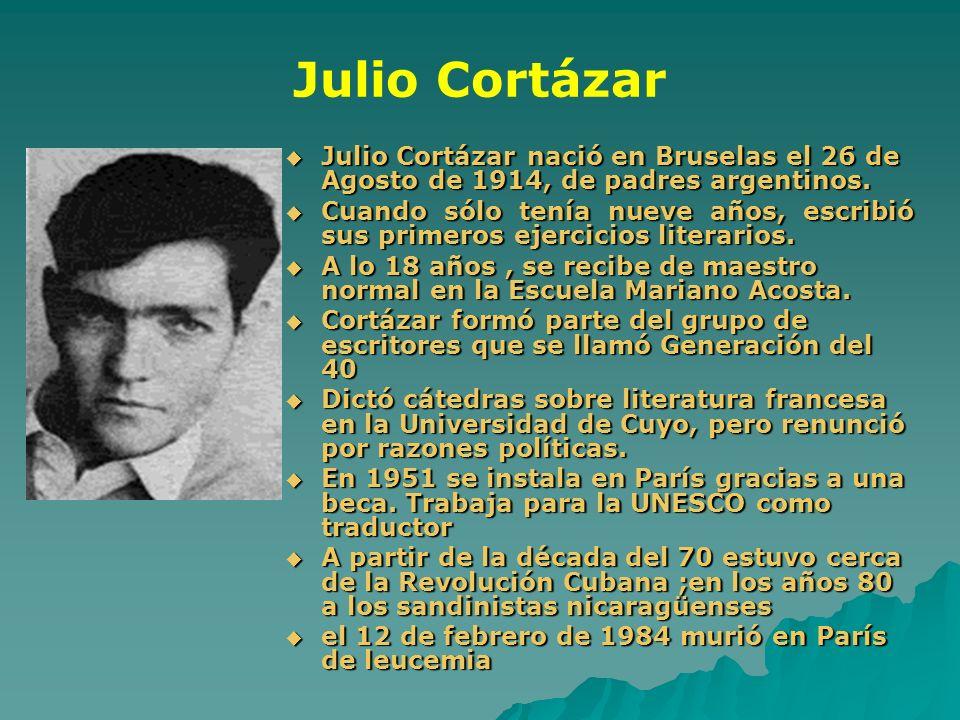 Julio Cortázar Julio Cortázar nació en Bruselas el 26 de Agosto de 1914, de padres argentinos. Julio Cortázar nació en Bruselas el 26 de Agosto de 191