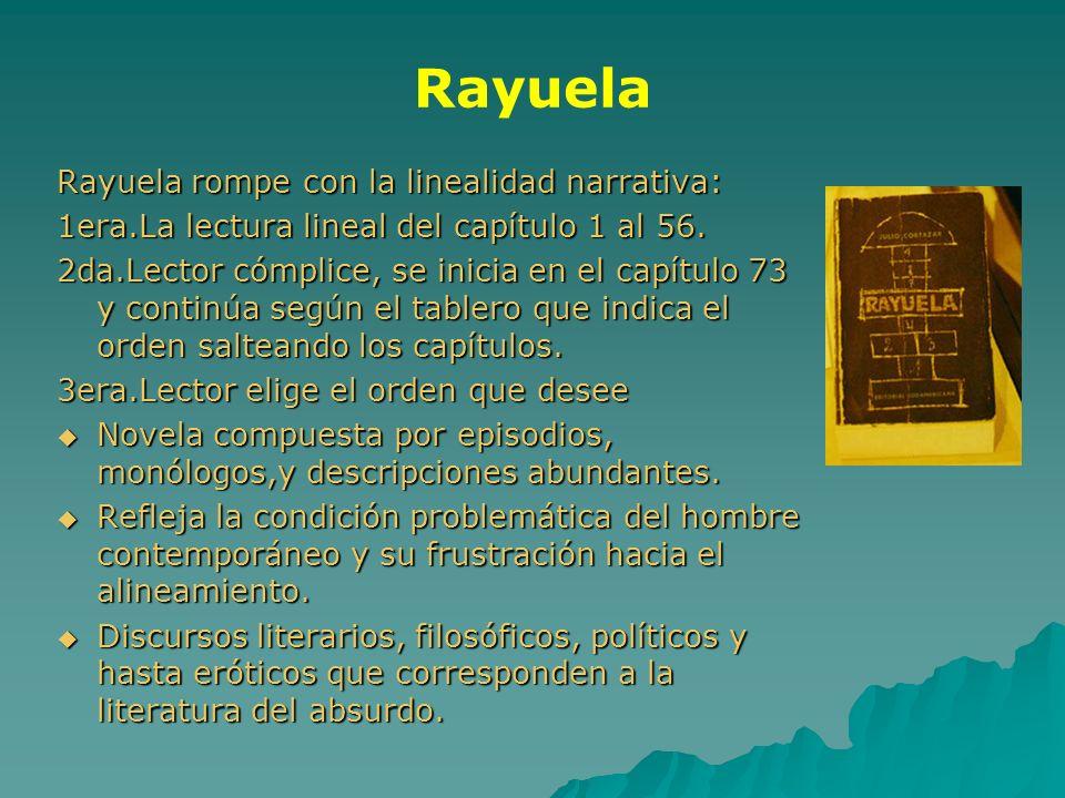 Rayuela Rayuela rompe con la linealidad narrativa: 1era.La lectura lineal del capítulo 1 al 56. 2da.Lector cómplice, se inicia en el capítulo 73 y con