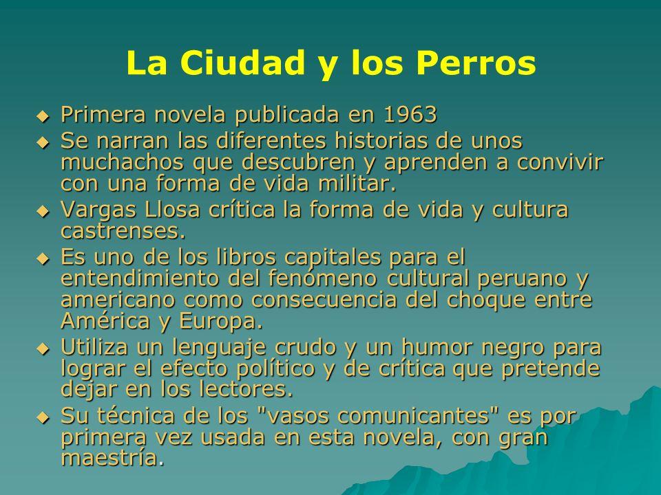 La Ciudad y los Perros Primera novela publicada en 1963 Primera novela publicada en 1963 Se narran las diferentes historias de unos muchachos que desc