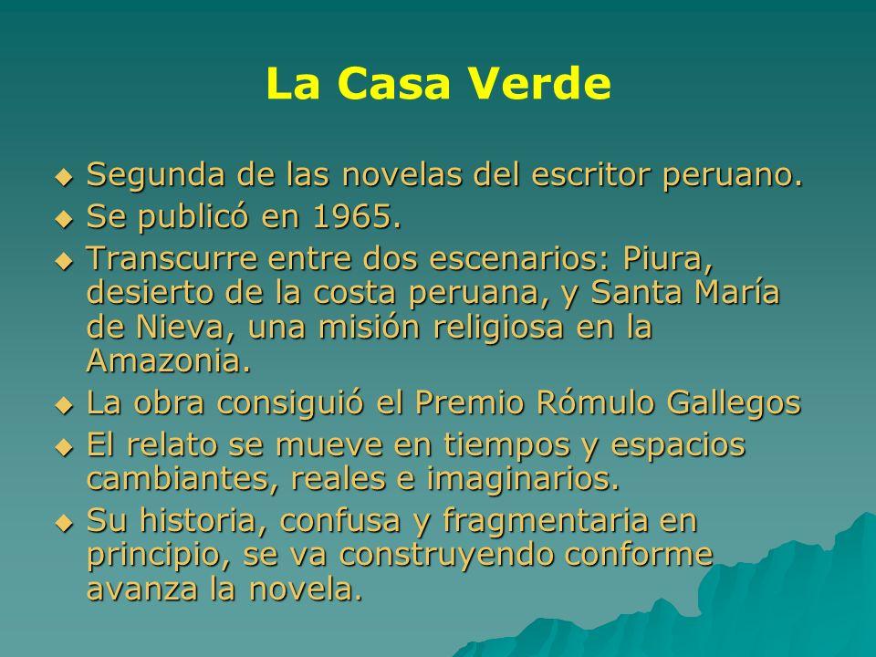La Casa Verde Segunda de las novelas del escritor peruano. Segunda de las novelas del escritor peruano. Se publicó en 1965. Se publicó en 1965. Transc