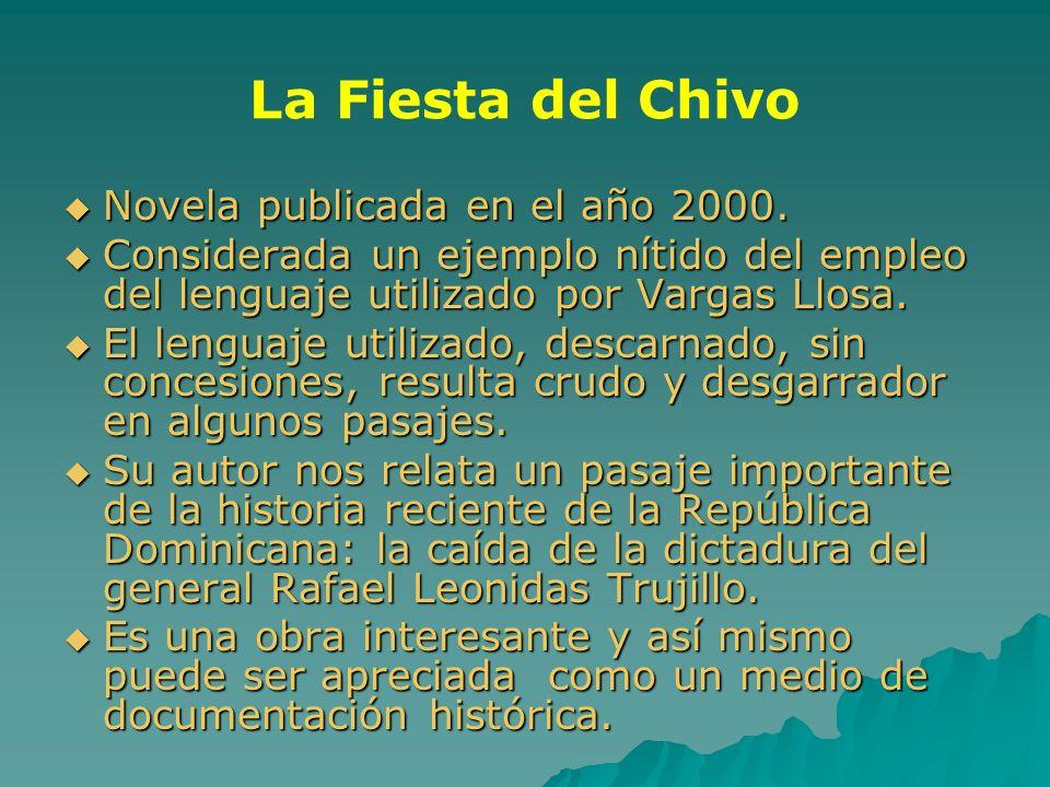 La Fiesta del Chivo Novela publicada en el año 2000. Novela publicada en el año 2000. Considerada un ejemplo nítido del empleo del lenguaje utilizado