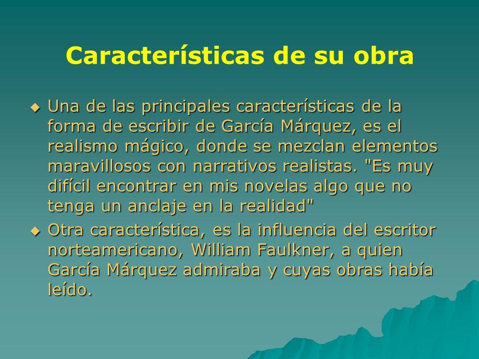 Características de su obra Una de las principales características de la forma de escribir de García Márquez, es el realismo mágico, donde se mezclan e