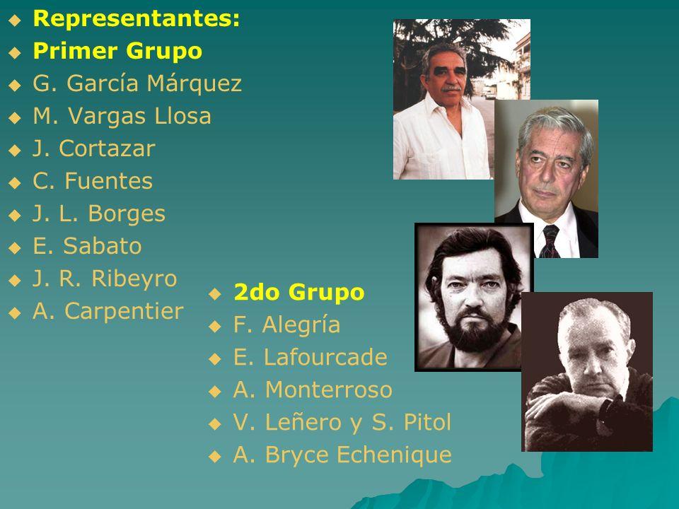 Representantes: Primer Grupo G. García Márquez M. Vargas Llosa J. Cortazar C. Fuentes J. L. Borges E. Sabato J. R. Ribeyro A. Carpentier 2do Grupo F.
