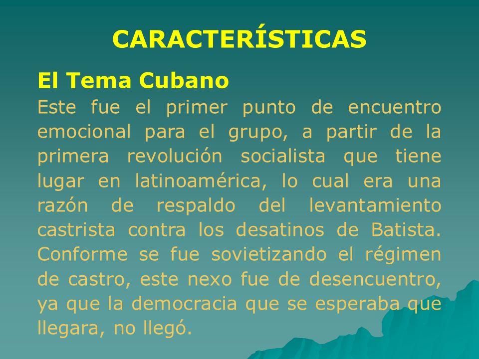 CARACTERÍSTICAS El Tema Cubano Este fue el primer punto de encuentro emocional para el grupo, a partir de la primera revolución socialista que tiene l