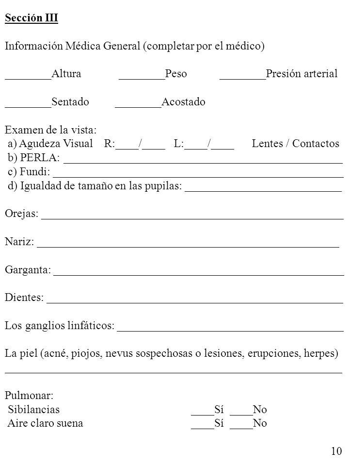 Sección III Información Médica General (completar por el médico) ________Altura ________Peso ________Presión arterial ________Sentado ________Acostado
