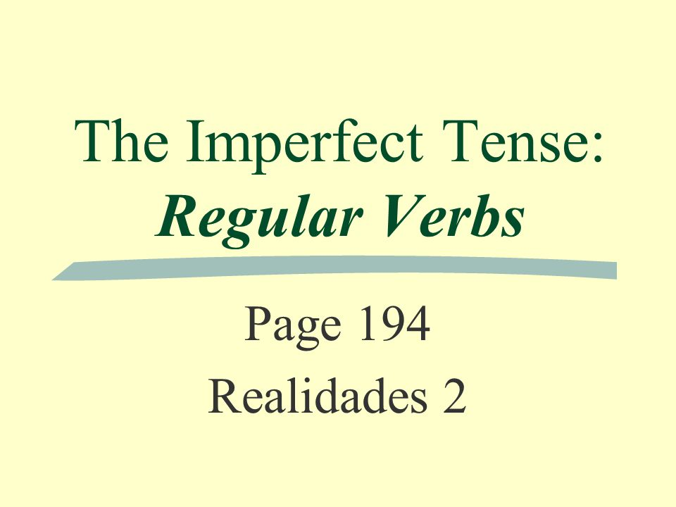 The Imperfect Tense: Regular Verbs Page 194 Realidades 2