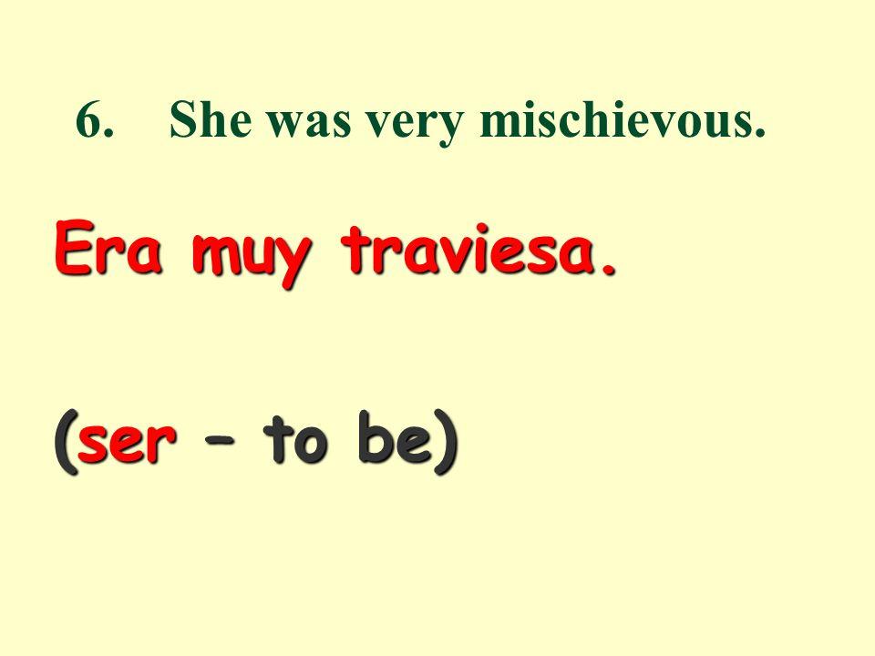 5. You (Tú) wrote every day. Escribías todos los días (cada día). (escribir – to write)