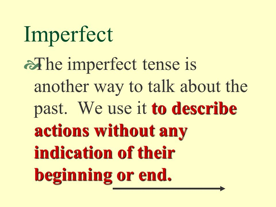 Imperfect to describe actions without any indication of their beginning or end.