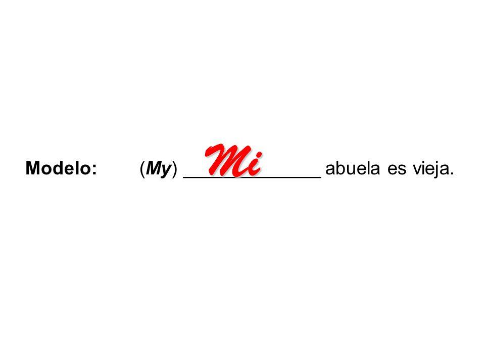 Modelo: (My) _____________ abuela es vieja. Mi