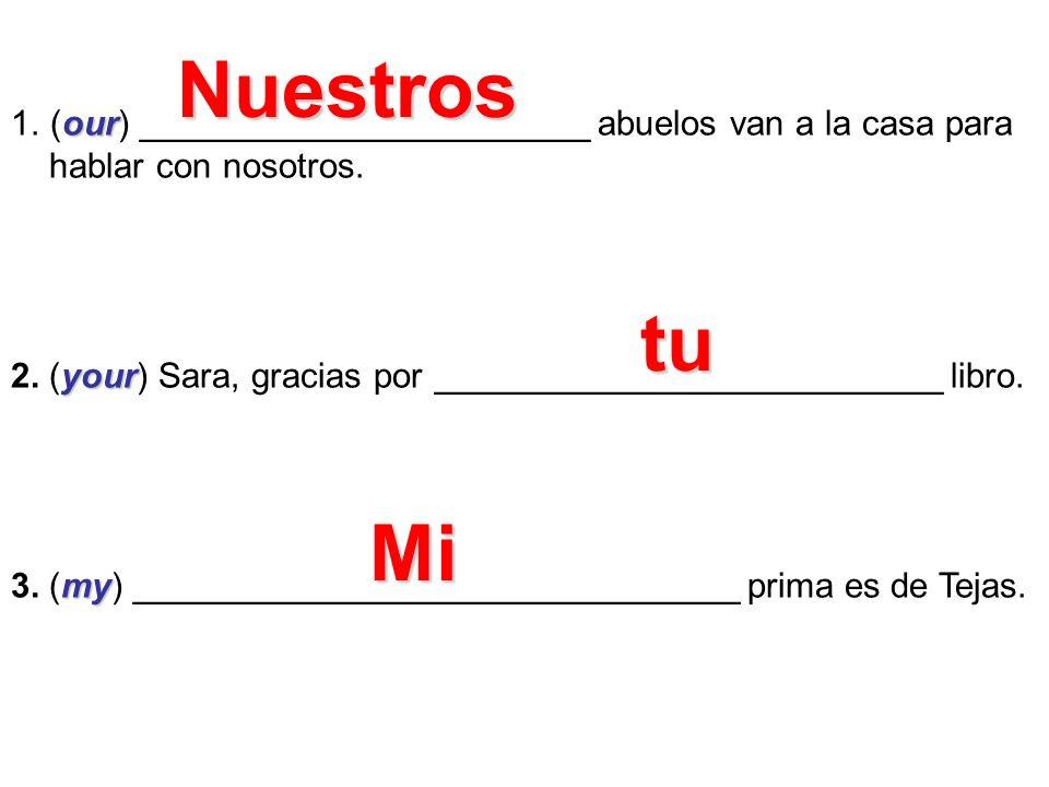 our 1.(our) _______________________ abuelos van a la casa para hablar con nosotros. your 2. (your) Sara, gracias por __________________________ libro.