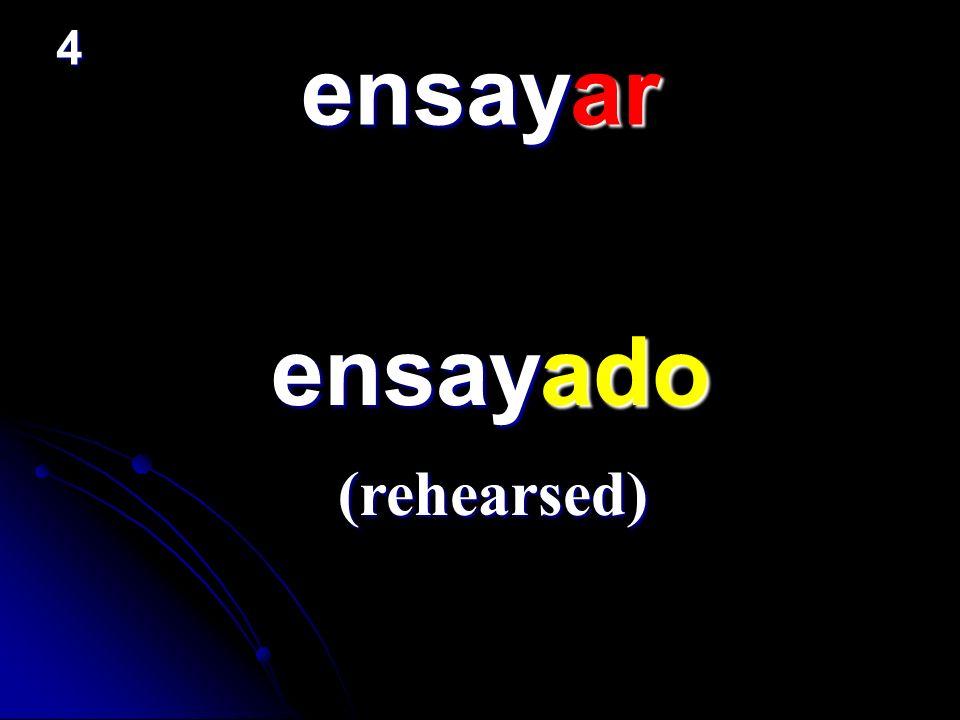 ensayar ensayado ensayado (rehearsed) 4