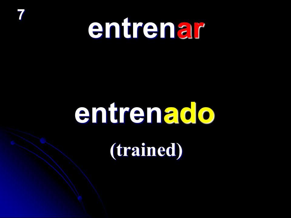 entrenar entrenado entrenado (trained) 7