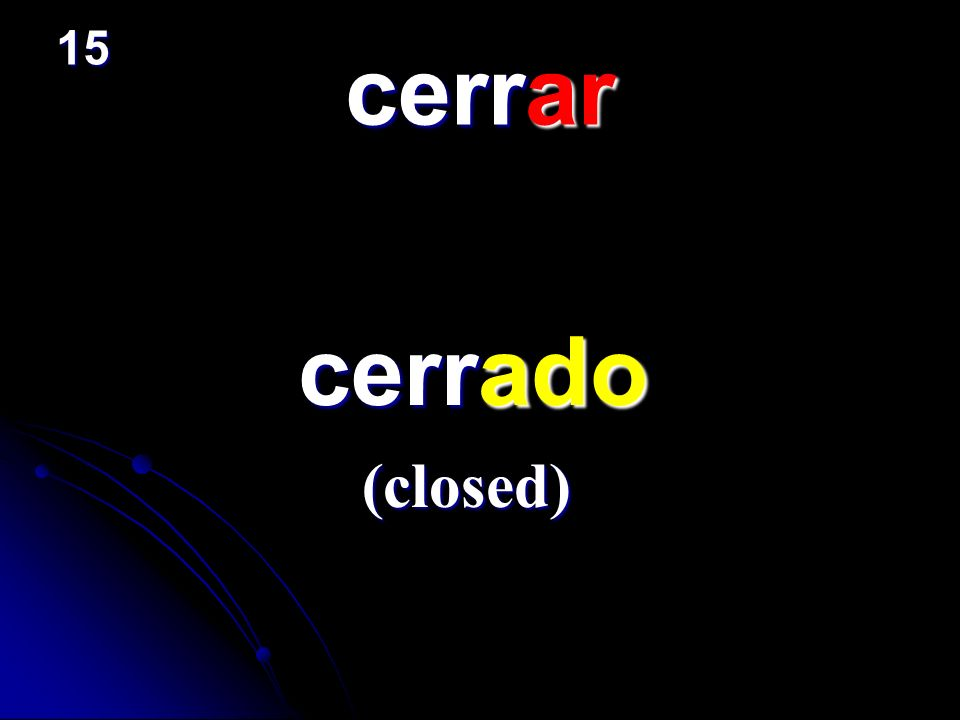 cerrar cerrado cerrado (closed) 15