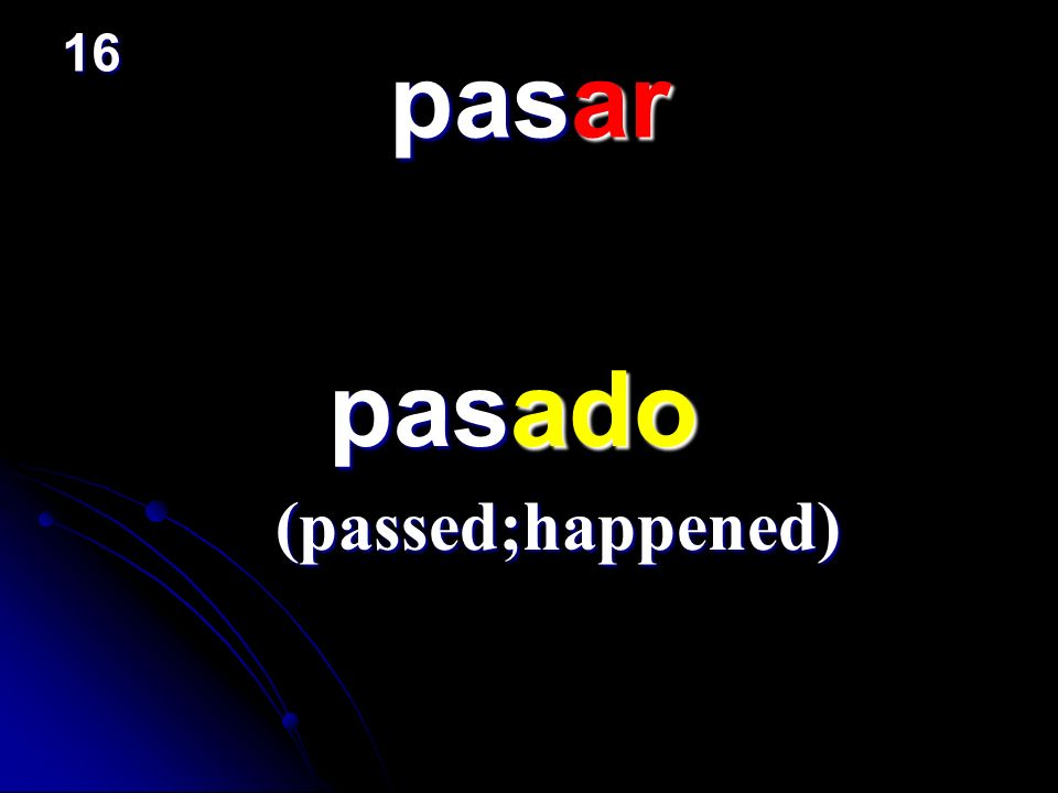 pasar pasado pasado (passed;happened) 16