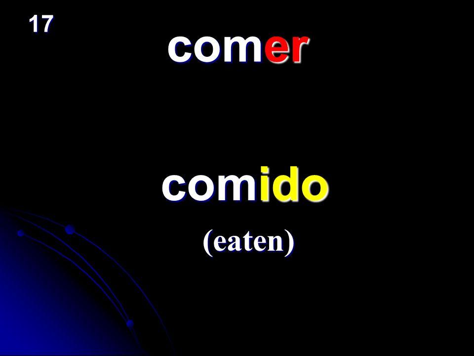 comer comido comido (eaten) 17