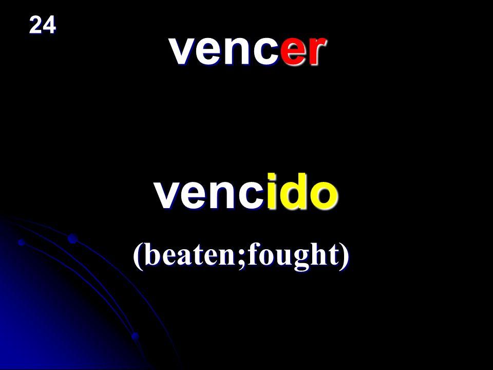 vencer vencido vencido (beaten;fought) 24