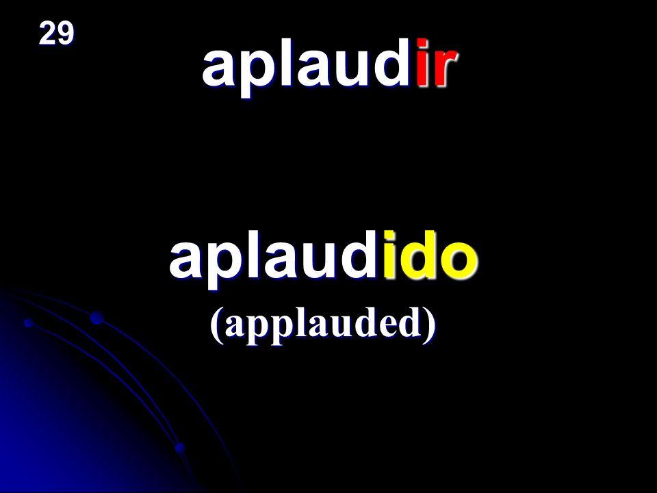 aplaudir aplaudido aplaudido (applauded) 29