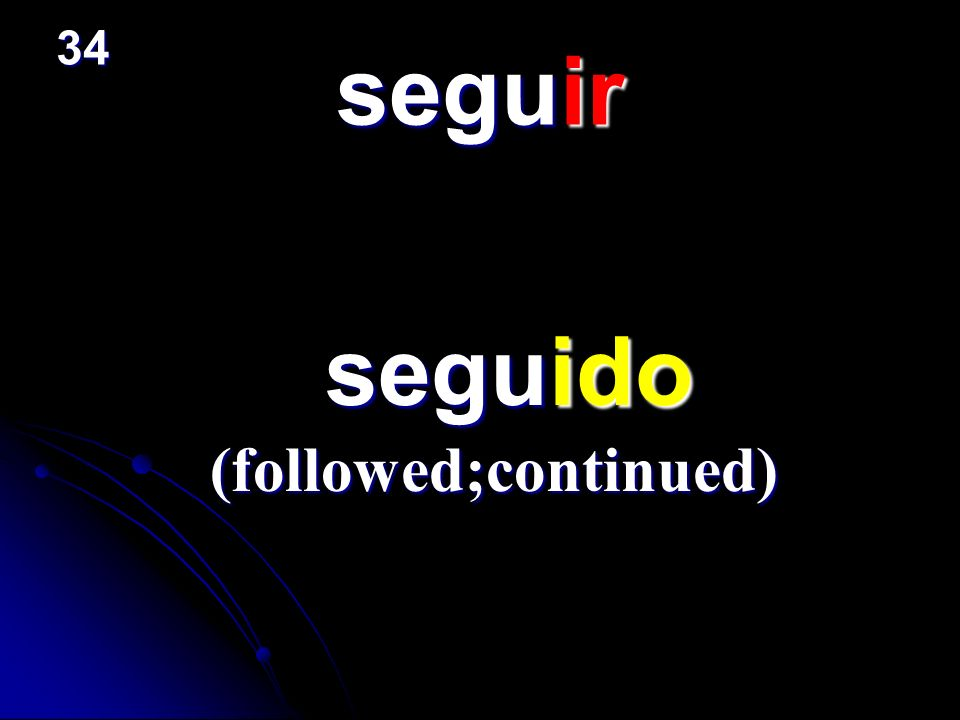 seguir seguido seguido (followed;continued) 34